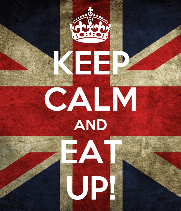 KEEP CALM AND EAT UP!