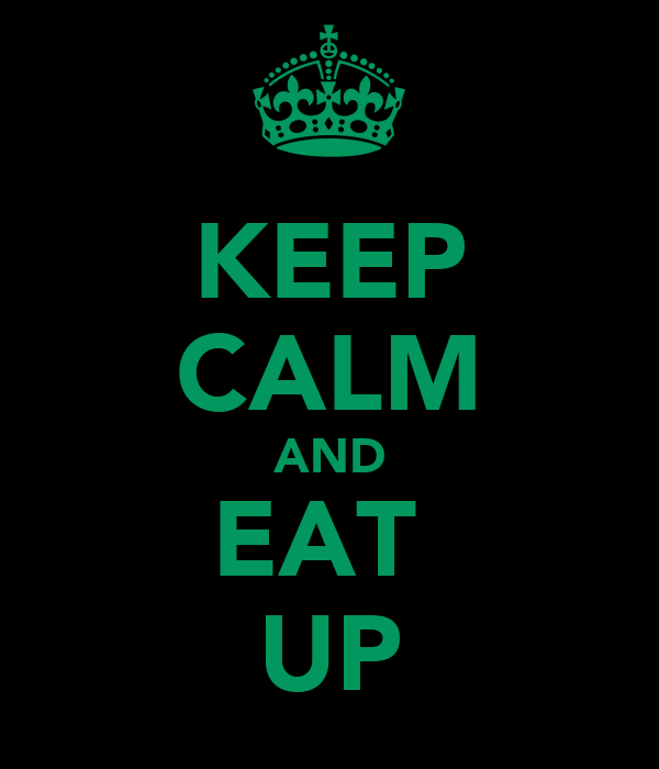 KEEP CALM AND EAT  UP