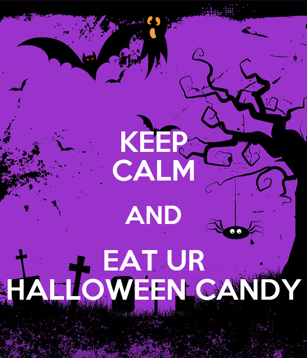 KEEP CALM AND EAT UR HALLOWEEN CANDY