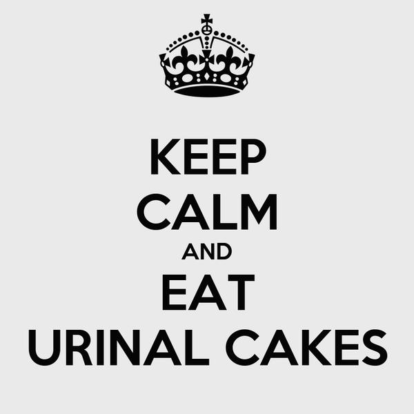KEEP CALM AND EAT URINAL CAKES
