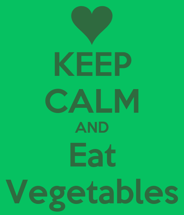 KEEP CALM AND Eat Vegetables