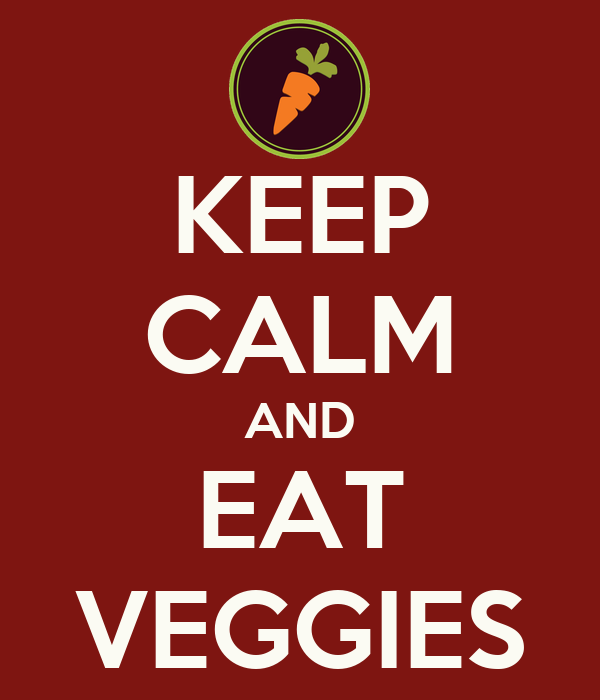 KEEP CALM AND EAT VEGGIES