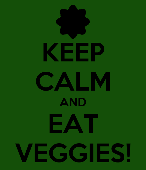 KEEP CALM AND EAT VEGGIES!
