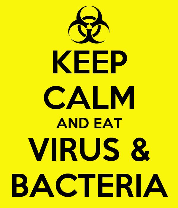 KEEP CALM AND EAT VIRUS & BACTERIA