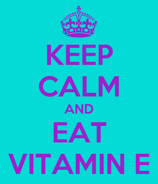 KEEP CALM AND EAT VITAMIN E