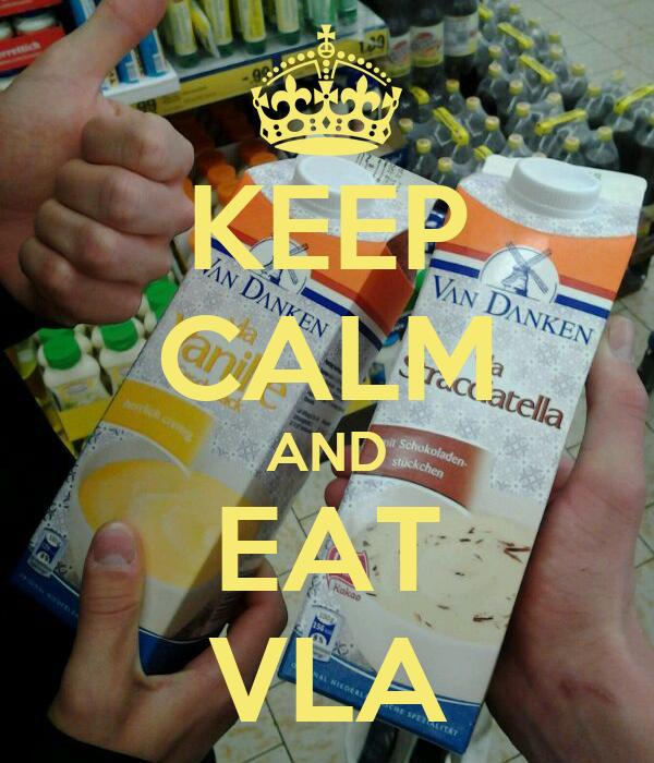 KEEP CALM AND EAT VLA