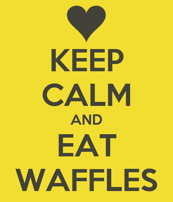 KEEP CALM AND EAT WAFFLES
