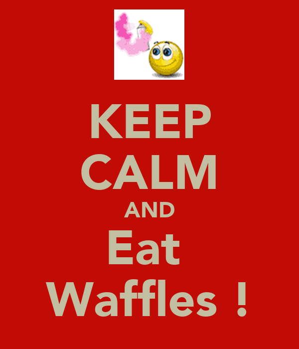 KEEP CALM AND Eat  Waffles !