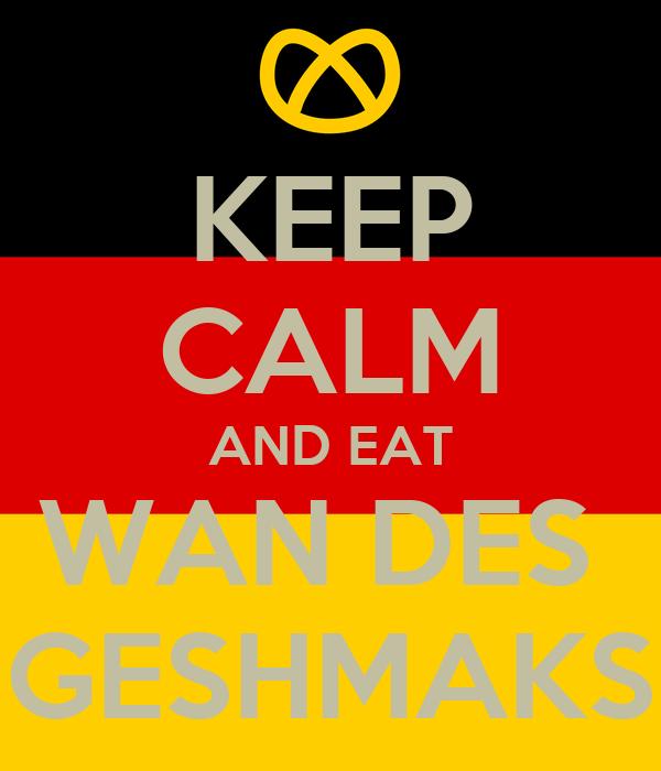 KEEP CALM AND EAT WAN DES  GESHMAKS