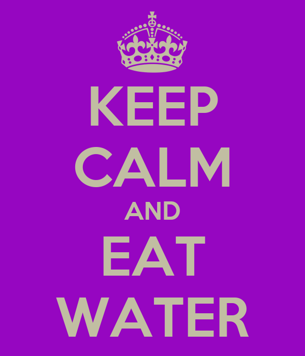 KEEP CALM AND EAT WATER