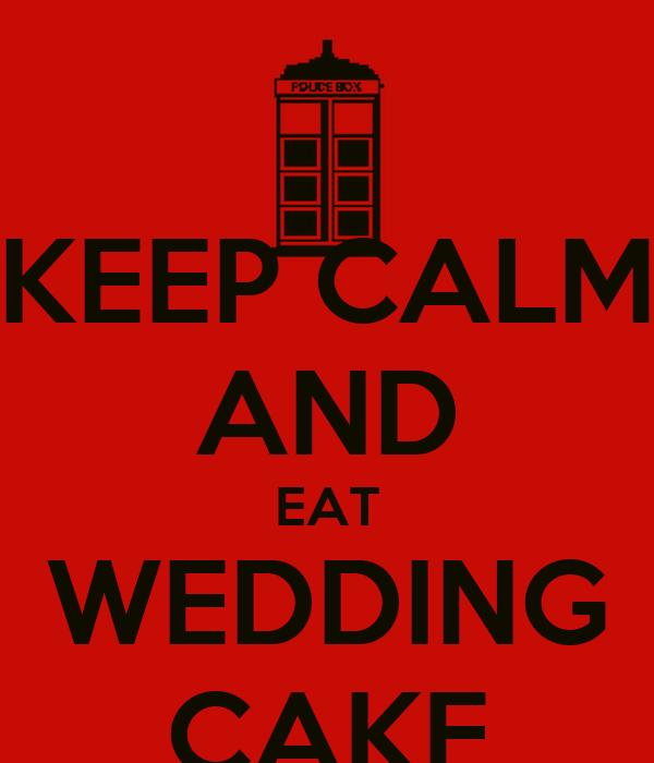 KEEP CALM AND EAT WEDDING CAKE