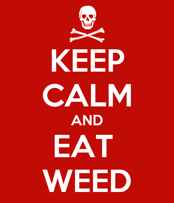KEEP CALM AND EAT  WEED