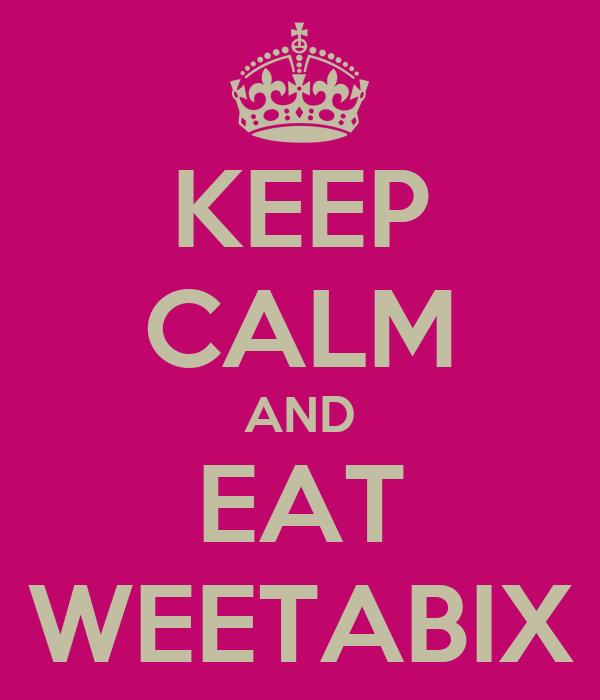 KEEP CALM AND EAT WEETABIX