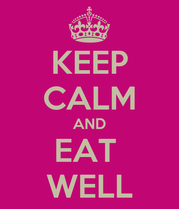 KEEP CALM AND EAT  WELL