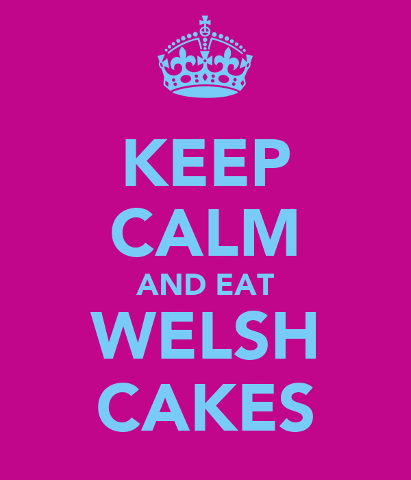 KEEP CALM AND EAT WELSH CAKES