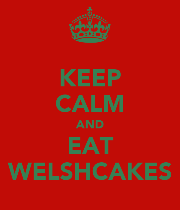 KEEP CALM AND EAT WELSHCAKES