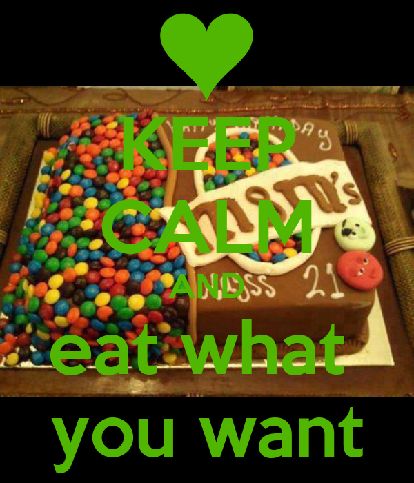KEEP CALM AND eat what  you want