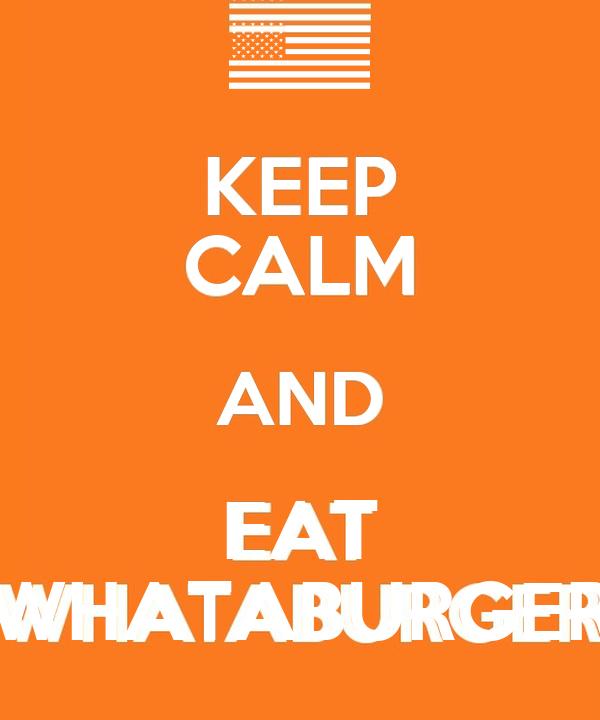 KEEP CALM AND EAT WHATABURGER