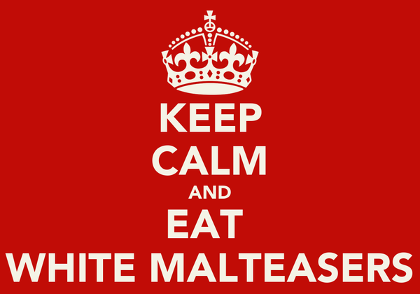 KEEP CALM AND EAT  WHITE MALTEASERS