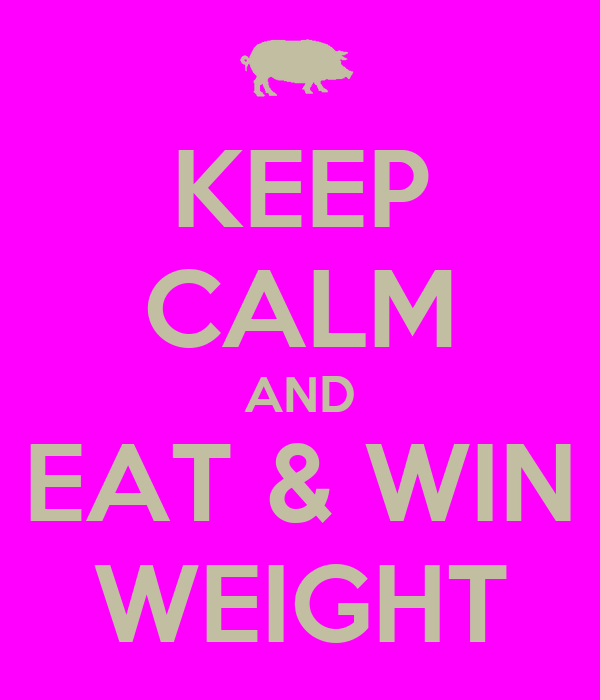 KEEP CALM AND EAT & WIN WEIGHT
