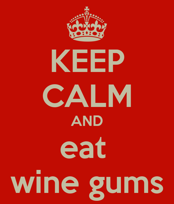 KEEP CALM AND eat  wine gums