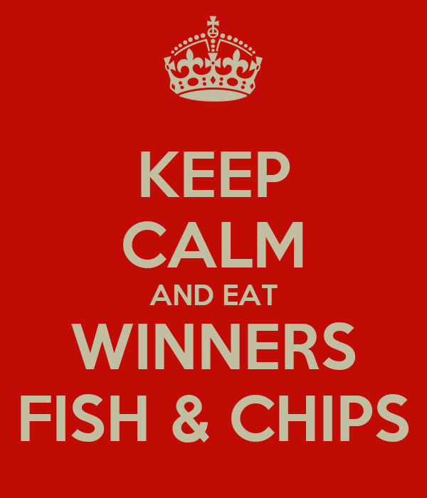 KEEP CALM AND EAT WINNERS FISH & CHIPS