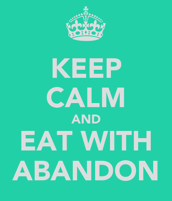 KEEP CALM AND EAT WITH ABANDON