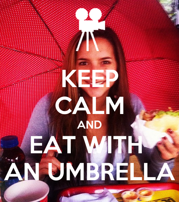 KEEP CALM AND EAT WITH  AN UMBRELLA