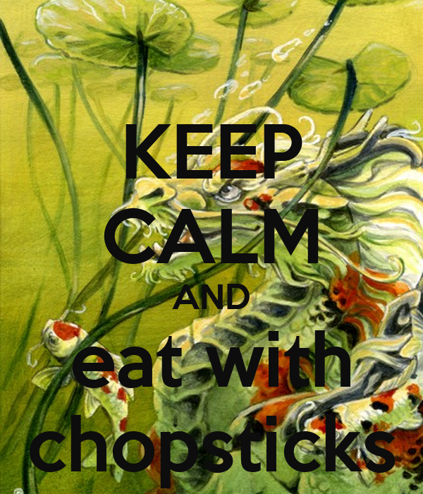 KEEP CALM AND eat with chopsticks
