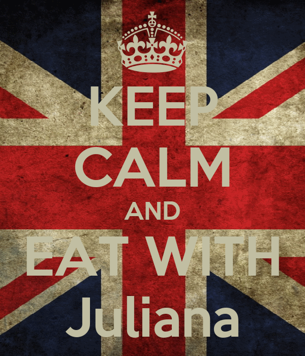 KEEP CALM AND EAT WITH Juliana
