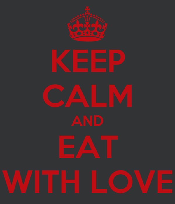 KEEP CALM AND EAT WITH LOVE