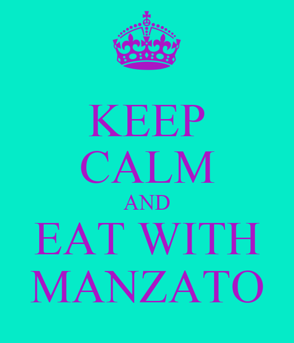 KEEP CALM AND EAT WITH MANZATO