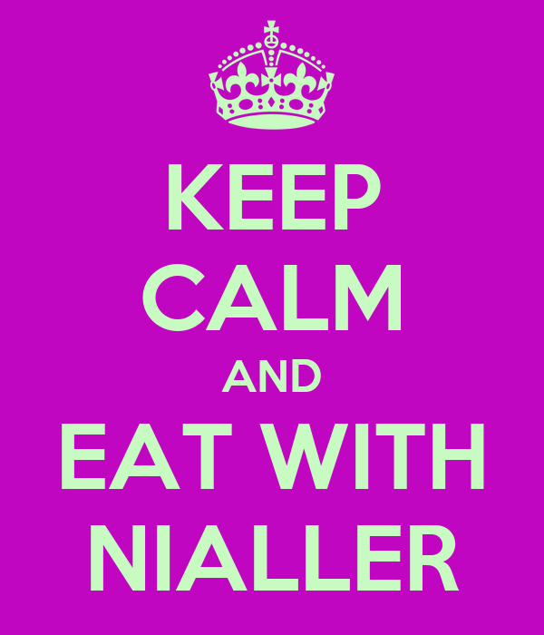 KEEP CALM AND EAT WITH NIALLER