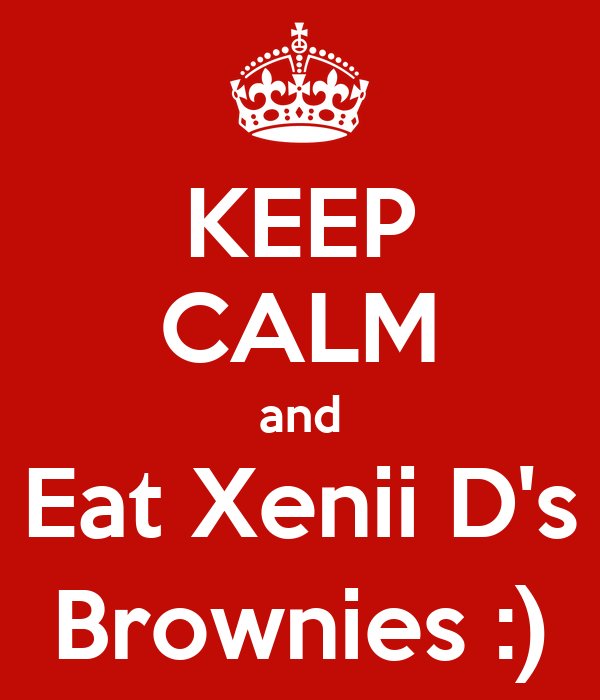 KEEP CALM and Eat Xenii D's Brownies :)