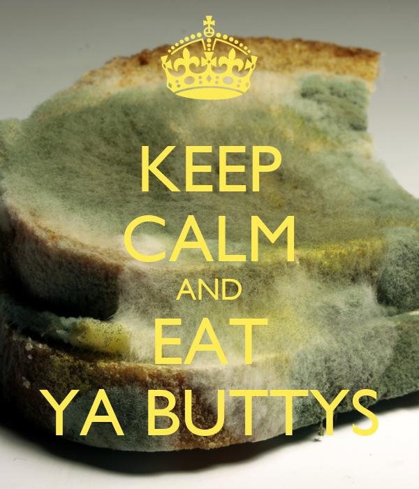 KEEP CALM AND EAT YA BUTTYS