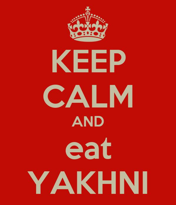 KEEP CALM AND eat YAKHNI