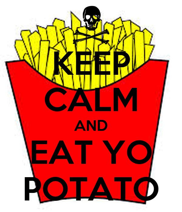 KEEP CALM AND EAT YO POTATO