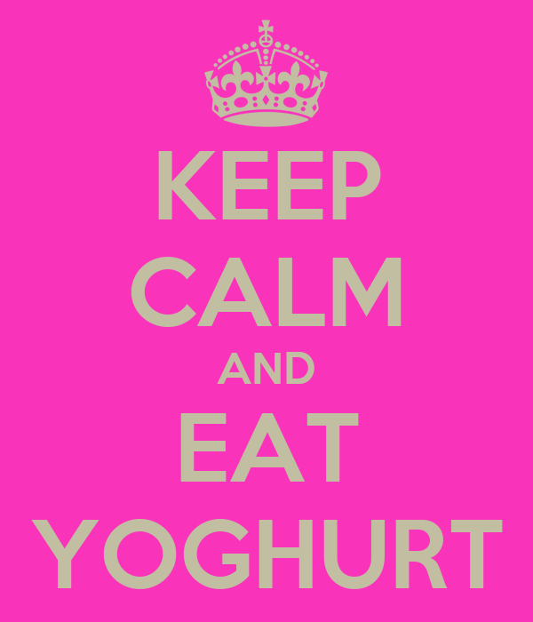 KEEP CALM AND EAT YOGHURT