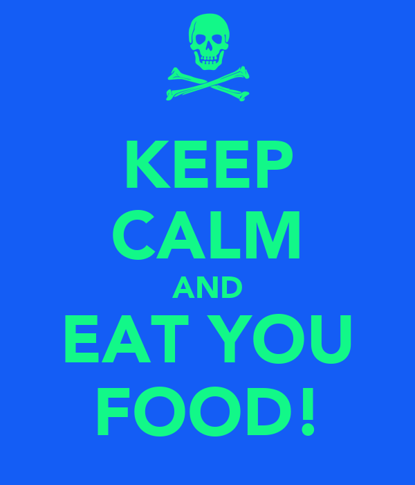 KEEP CALM AND EAT YOU FOOD!