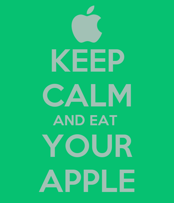 KEEP CALM AND EAT  YOUR APPLE