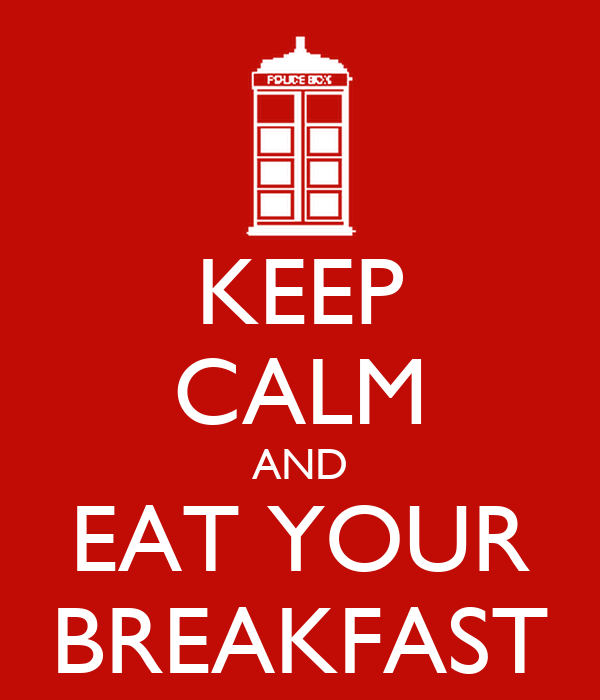KEEP CALM AND EAT YOUR BREAKFAST