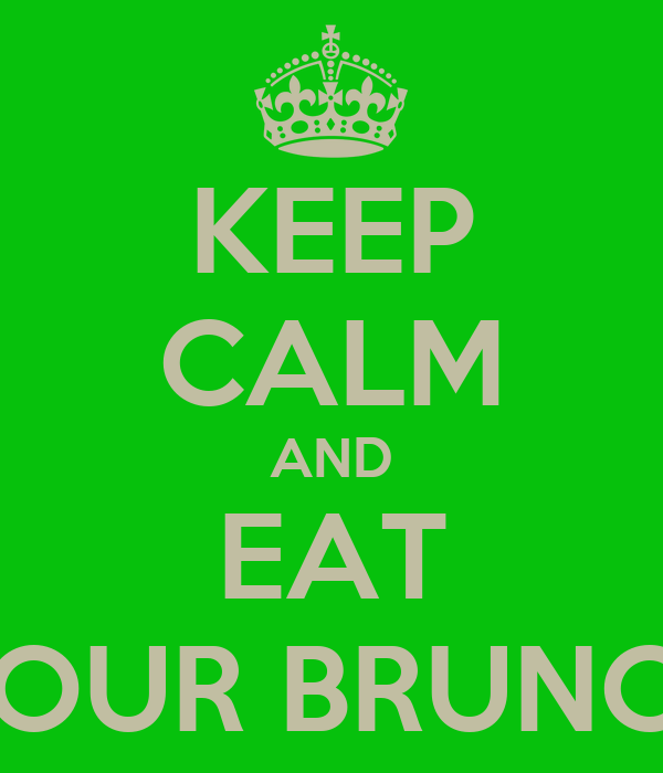 KEEP CALM AND EAT YOUR BRUNCH