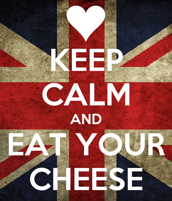 KEEP CALM AND EAT YOUR CHEESE