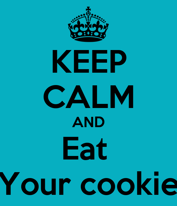 KEEP CALM AND Eat  Your cookie