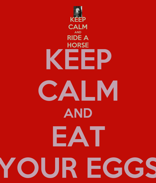 KEEP CALM AND EAT YOUR EGGS