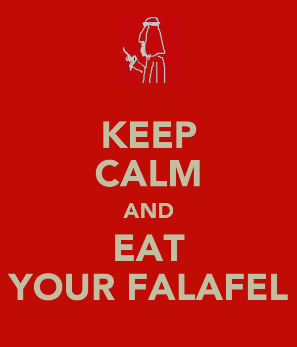 KEEP CALM AND EAT YOUR FALAFEL
