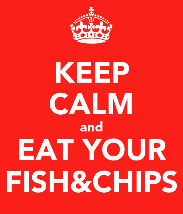 KEEP CALM and EAT YOUR FISH&CHIPS