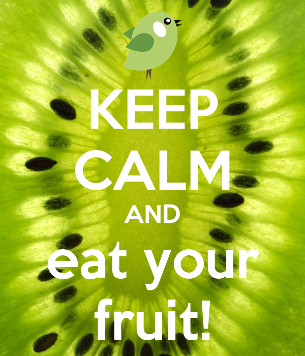 KEEP CALM AND eat your fruit!