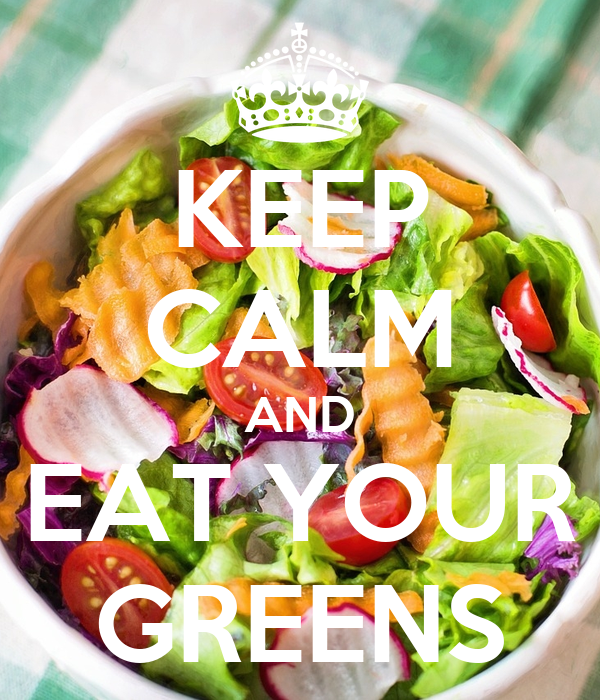KEEP CALM AND EAT YOUR GREENS