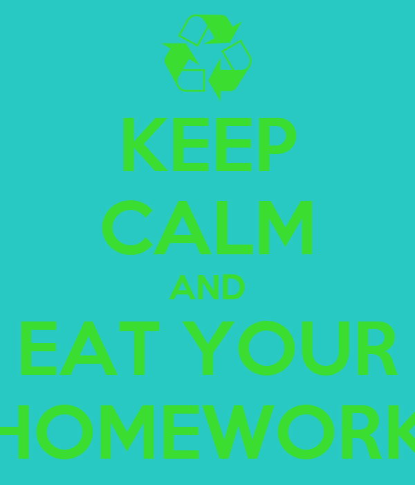 KEEP CALM AND EAT YOUR HOMEWORK